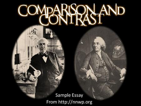 Sample Essay From From  Today I am going to compare two great inventors from our past: Thomas Edison and Benjamin Franklin. You would.