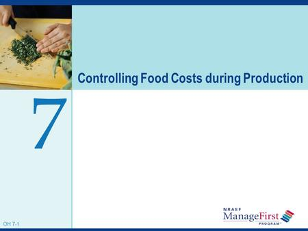 OH 7-1 Controlling Food Costs during Production 7 OH 7-1.
