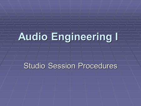 Audio Engineering I Studio Session Procedures. Project Workflow Overview Pre-ProductionRecording Overdubs EditingMixingMastering ManufacturingPromotionDistribution.