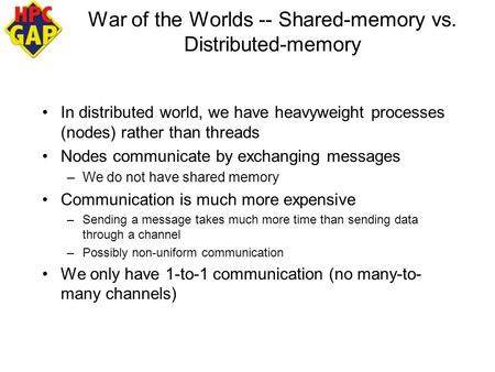 War of the Worlds -- Shared-memory vs. Distributed-memory In distributed world, we have heavyweight processes (nodes) rather than threads Nodes communicate.
