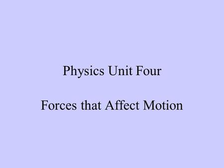Physics Unit Four Forces that Affect Motion. Force A push or a pull. Measured in newtons with a spring scale. 1 newton (N) = 1 kg m/s 2 An apple weighs.