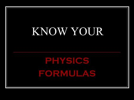 KNOW YOUR PHYSICS FORMULAS. FORCE NET = (MASS)(ACCELERATI ON) SUM OF FORCES UP + SUM OF FORCES DOWNWARD SUM OF FORCES TO THE RIGHT + SUM OF FORCES TO.