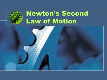 Newton's Second Law of Motion. Force and Acceleration Force is a push or a pull acting on an object. Acceleration occurs when the VELOCITY of an object.