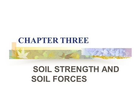 CHAPTER THREE SOIL STRENGTH AND SOIL FORCES. 3.1 INTRODUCTION In terms of Soil Mechanics, there are two groups of soil properties: 3.1.1 Internal properties: