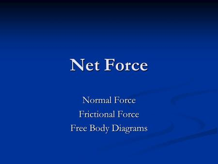 Net Force Normal Force Frictional Force Free Body Diagrams.