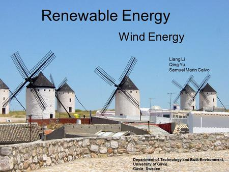 Renewable Energy Wind Energy Liang Li Qing Yu Samuel Marin Calvo Department of Technology and Built Environment, University of Gävle, Gävle, Sweden.