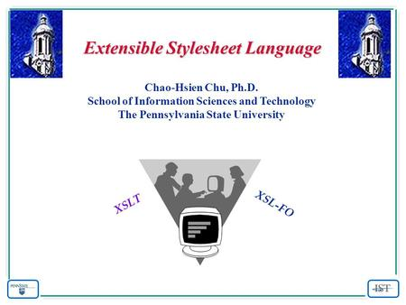 Extensible Stylesheet Language Chao-Hsien Chu, Ph.D. School of Information Sciences and Technology The Pennsylvania State University XSL-FO XSLT.