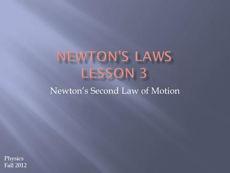 Newton's Second Law of Motion Physics Fall 2012.  Newton's first law of motion (inertia) predicts the behavior of objects when all forces are balanced.