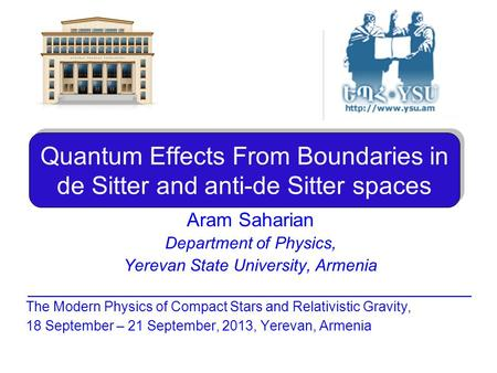 Quantum Effects From Boundaries in de Sitter and anti-de Sitter spaces Aram Saharian Department of Physics, Yerevan State University, Armenia _________________________________________.