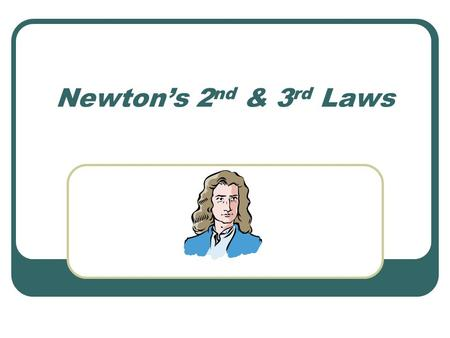 "Newton's 2 nd & 3 rd Laws. A couple things to keep straight Mass = the amount of ""stuff"" something is made of. Weight = the measure of the force of gravity."