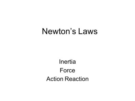 Newton's Laws Inertia Force Action Reaction Isaac Newton (1642-1727) Life & Character –Born at Woolsthorpe in Lincolnshire (England) –entered Cambridge.