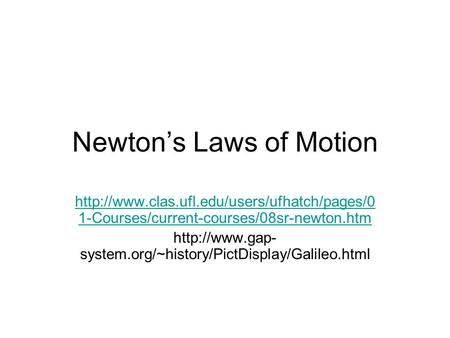 Newton's Laws of Motion  1-Courses/current-courses/08sr-newton.htm  system.org/~history/PictDisplay/Galileo.html.