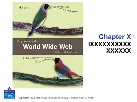 Copyright © 2008 Pearson Education, Inc. Publishing as Pearson Addison-Wesley Chapter X IXXXXXXXXXX XXXXXX.