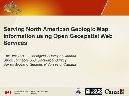 Serving North American Geologic Map Information using Open Geospatial Web Services Eric BoisvertGeological Survey of Canada Bruce JohnsonU.S. Geological.