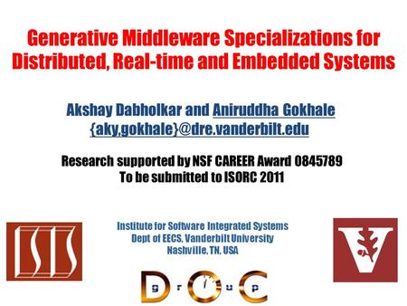 Generative Middleware Specializations for Distributed, Real-time and Embedded Systems Institute for Software Integrated Systems Dept of EECS, Vanderbilt.