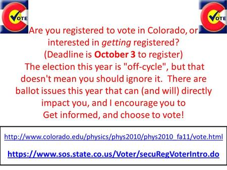 Are you registered to vote in Colorado, or interested in getting registered? (Deadline is October 3 to register) The election this year is off-cycle,