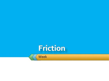 Week.  Student will:  Incorporate Force of Friction into calculation  Static Friction  Kinetic Friction.
