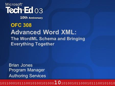 OFC 308 Advanced Word XML: The WordML Schema and Bringing Everything Together Brian Jones Program Manager Authoring Services.