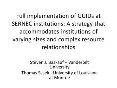 Full implementation of GUIDs at SERNEC institutions: A strategy that accommodates institutions of varying sizes and complex resource relationships Steven.