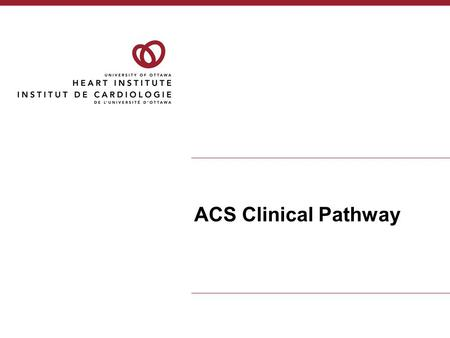 ACS Clinical Pathway. Who? Pts with Acute Ischemic Heart Disease now described as having ACS.