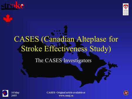 10 May 2005 CASES - Original article available at www.cmaj.ca CASES (Canadian Alteplase for Stroke Effectiveness Study) The CASES Investigators.