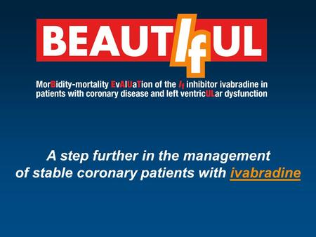A step further in the management of stable coronary patients with ivabradine.