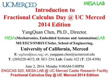 MESA LAB Introduction to Fractional Calculus UC Merced 2014 Edition YangQuan Chen, Ph.D., Director, MESA LAB MESA (Mechatronics, Embedded Systems.