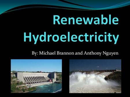 By: Michael Brannon and Anthony Nguyen. Outline:  Advantages/Disadvantages  How it works  Where to find Hydro power  Production time  Energy Provided.
