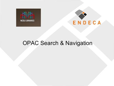"OPAC Search & Navigation. ""OPAC Complainers"" ""There is certainly no dearth of OPAC complainers. You have Andrew Pace (OPACs suck), and Roy Tennant (You."