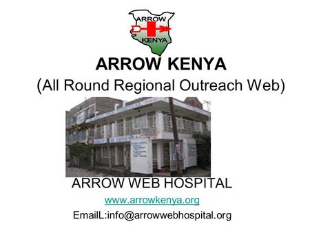 ARROW KENYA ( All Round Regional Outreach Web) ARROW WEB HOSPITAL