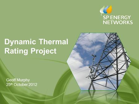 Geoff Murphy 25 th October 2012 Dynamic Thermal Rating Project.