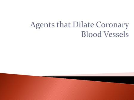 Agents that Dilate Coronary Blood Vessels.  Coronary artery disease (CAD) results from atherosclerosis  Clinical symptoms caused by  narrowing of the.