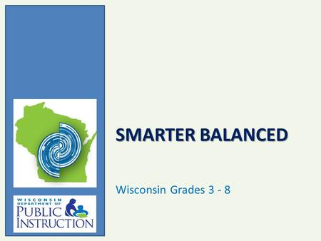 SMARTER BALANCED Wisconsin Grades 3 - 8. Smarter Balanced supports Wisconsin's vision of encouraging all students to aim high while giving all educators.