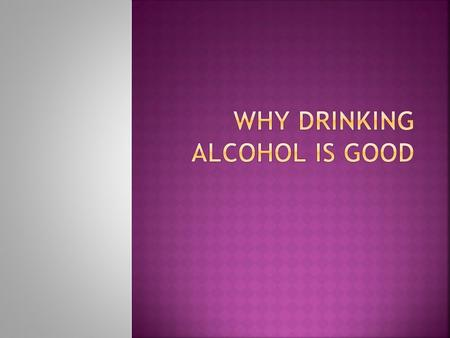  Alcohol thins your blood so less blood clots  Alcohol also helps with stress.