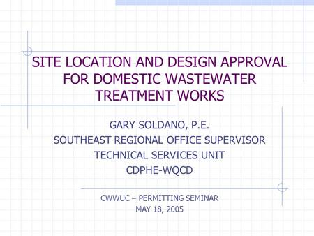 SITE LOCATION AND DESIGN APPROVAL FOR DOMESTIC WASTEWATER TREATMENT WORKS GARY SOLDANO, P.E. SOUTHEAST REGIONAL OFFICE SUPERVISOR TECHNICAL SERVICES UNIT.