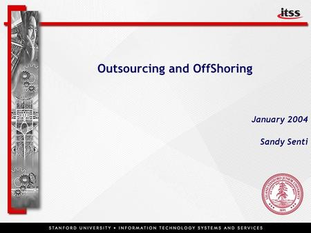 1 Outsourcing and OffShoring January 2004 Sandy Senti.