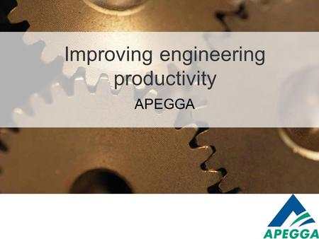 Improving engineering productivity APEGGA. Improving Productivity Mega Projects  History  What is needed  How will it be done  Division of Labour.