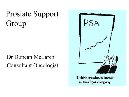 Prostate Support Group Dr Duncan McLaren Consultant Oncologist.