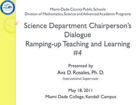 Miami-Dade County Public Schools Division of Mathematics, Science and Advanced Academic Programs Science Department Chairperson's Dialogue Ramping-up Teaching.