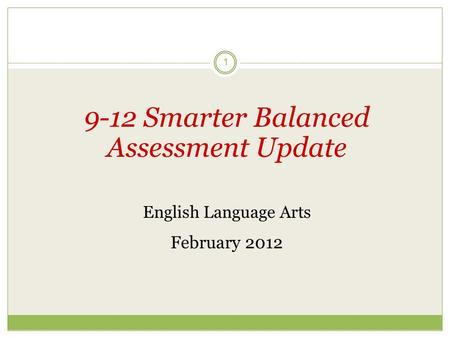 1 9-12 Smarter Balanced Assessment Update English Language Arts February 2012.