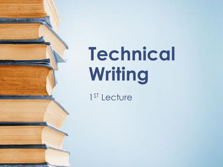 Technical Writing 1 ST Lecture. What does technical writing means? Technical writing is a form of technical communication.technical communication The.