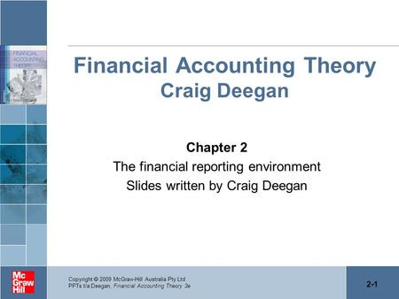 2-1 Copyright  2009 McGraw-Hill Australia Pty Ltd PPTs t/a Deegan, Financial Accounting Theory 3e Financial Accounting Theory Craig Deegan Chapter 2 The.