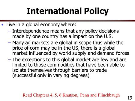 International Policy Live in a global economy where: –Interdependence means that any policy decisions made by one country has a impact on the U.S. –Many.