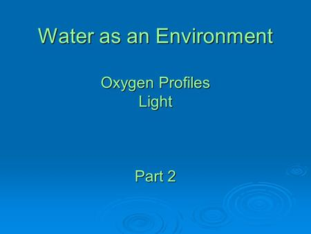 Water as an Environment Oxygen Profiles Light Part 2.