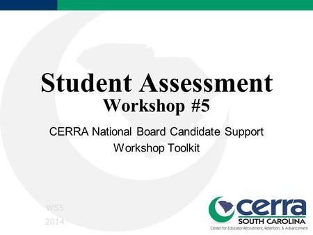 Student Assessment Workshop #5 CERRA National Board Candidate Support Workshop Toolkit WS5 2014.