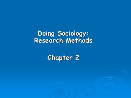 Doing Sociology: Research Methods Chapter 2. Learning Objectives  Explain the steps in the sociological research process.  Analyze the strengths and.
