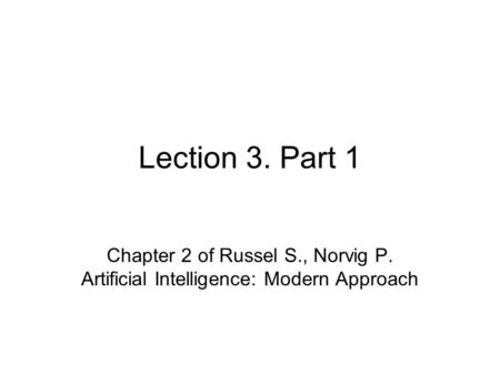 Lection 3. Part 1 Chapter 2 of Russel S., Norvig P. Artificial Intelligence: Modern Approach.
