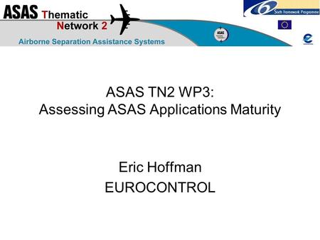ASAS TN2 WP3: Assessing ASAS Applications Maturity Eric Hoffman EUROCONTROL.