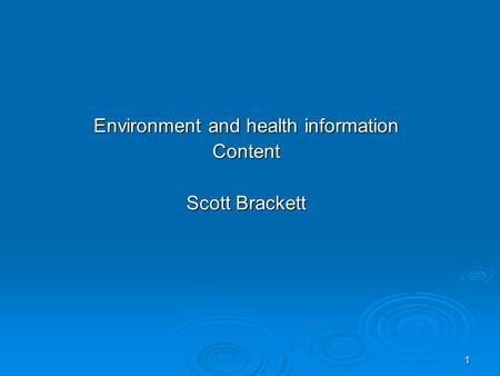 1 Environment and health information Content Scott Brackett.