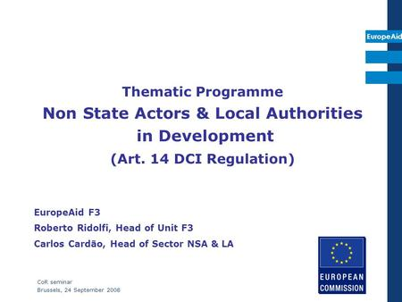 EuropeAid CoR seminar Brussels, 24 September 2008 Thematic Programme Non State Actors & Local Authorities in Development (Art. 14 DCI Regulation) EuropeAid.